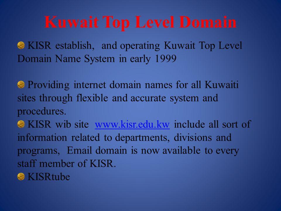 Kuwait Top Level Domain KISR establish, and operating Kuwait Top Level Domain Name System in early 1999 Providing internet domain names for all Kuwait