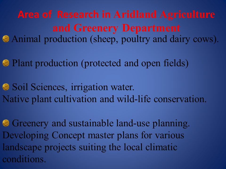Area of Research in Aridland Agriculture and Greenery Department Animal production (sheep, poultry and dairy cows). Plant production (protected and op