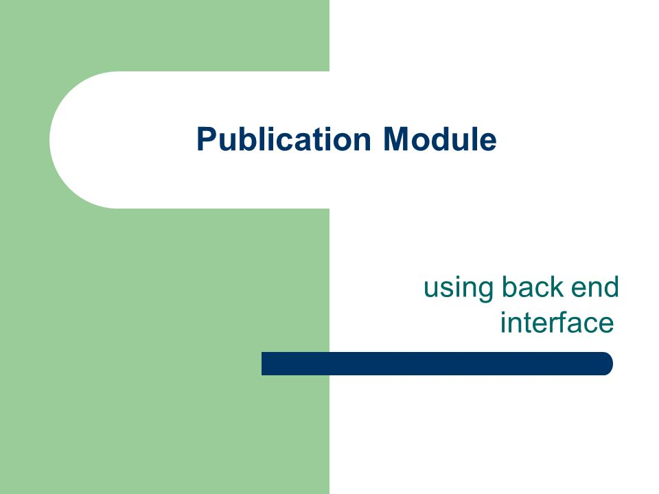 Publication Module using back end interface