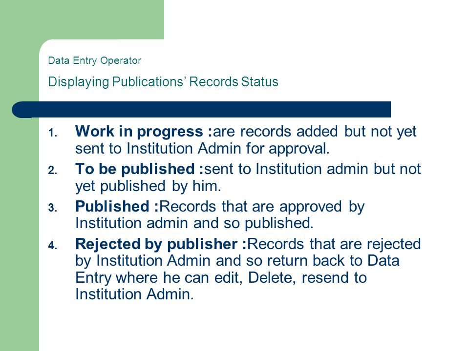 Data Entry Operator Displaying Publications Records Status 1. Work in progress: are records added but not yet sent to Institution Admin for approval.