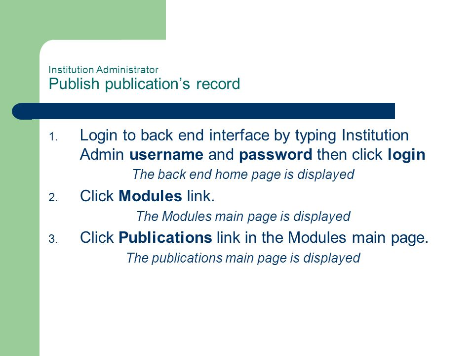 Institution Administrator Publish publications record 1. Login to back end interface by typing Institution Admin username and password then click logi