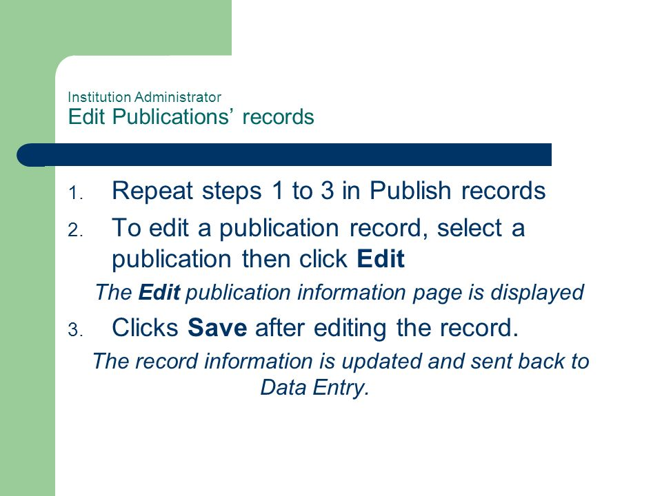 Institution Administrator Edit Publications records 1. Repeat steps 1 to 3 in Publish records 2. To edit a publication record, select a publication th
