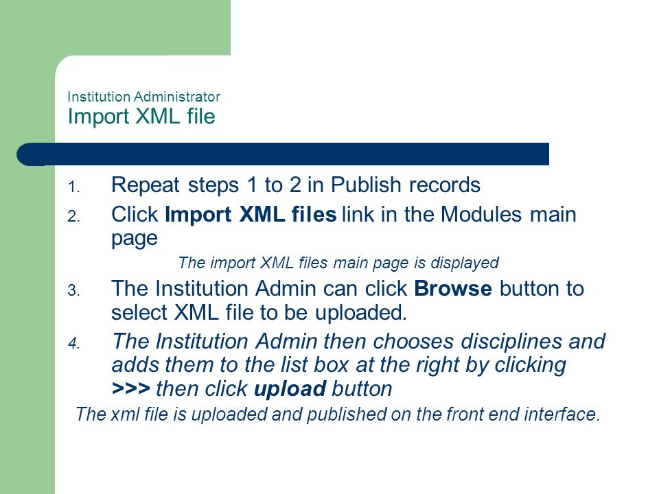 Institution Administrator Import XML file 1. Repeat steps 1 to 2 in Publish records 2.