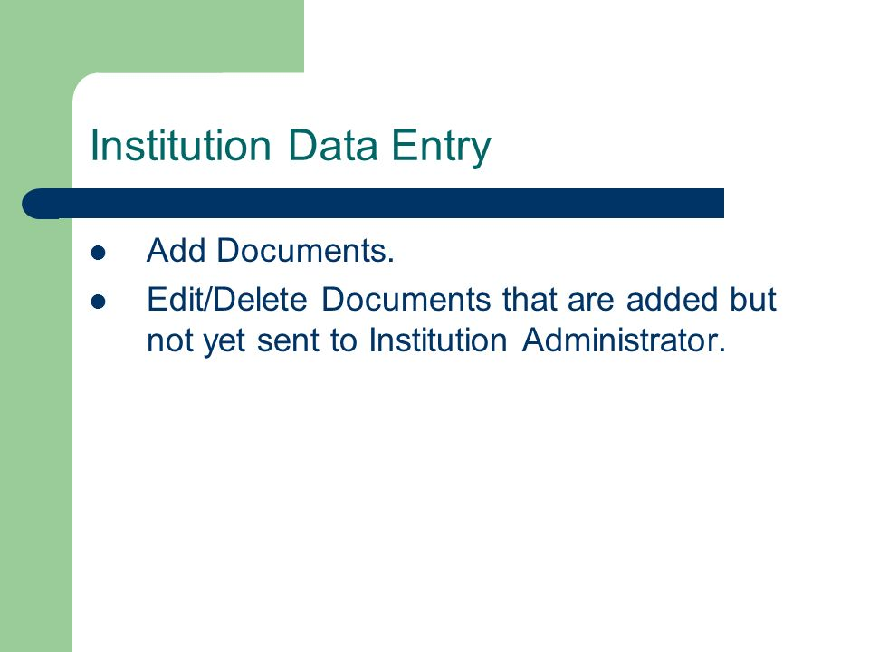 Institution Data Entry Add Documents. Edit/Delete Documents that are added but not yet sent to Institution Administrator.