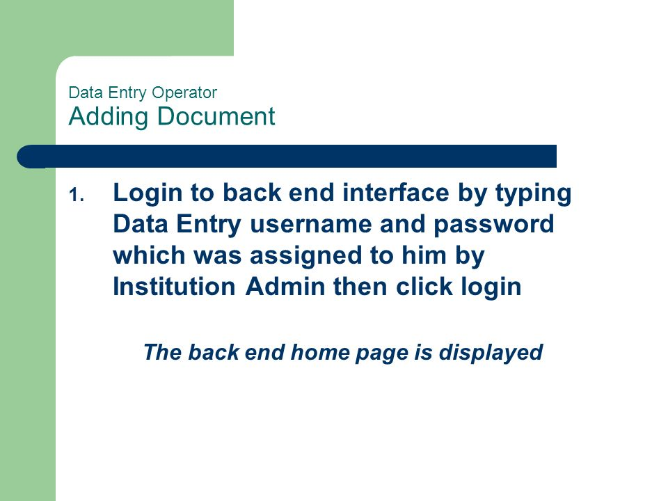 Data Entry Operator Adding Document 1. Login to back end interface by typing Data Entry username and password which was assigned to him by Institution