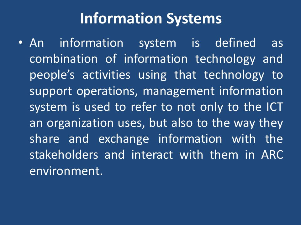 Information Systems An information system is defined as combination of information technology and peoples activities using that technology to support