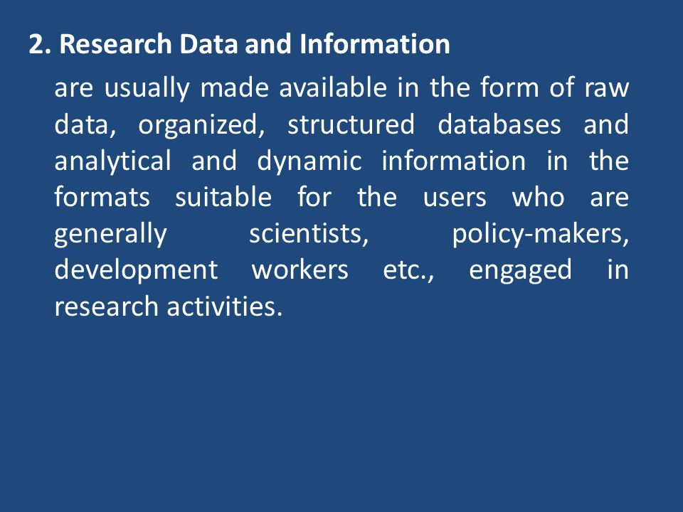 2. Research Data and Information are usually made available in the form of raw data, organized, structured databases and analytical and dynamic inform