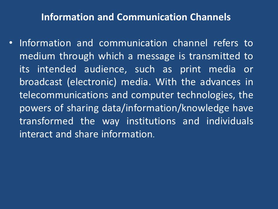 Information and communication channel refers to medium through which a message is transmitted to its intended audience, such as print media or broadca