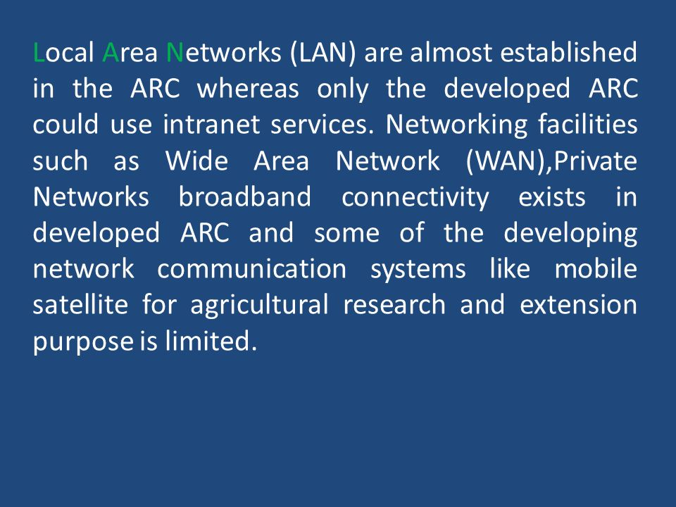 Local Area Networks (LAN) are almost established in the ARC whereas only the developed ARC could use intranet services. Networking facilities such as
