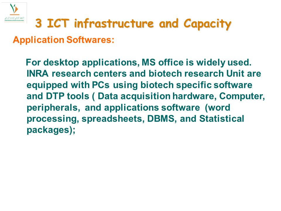 Application Softwares: For desktop applications, MS office is widely used. INRA research centers and biotech research Unit are equipped with PCs using