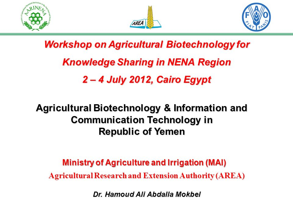 Workshop on Agricultural Biotechnology for Knowledge Sharing in NENA Region 2 – 4 July 2012, Cairo Egypt Agricultural Biotechnology & Information and