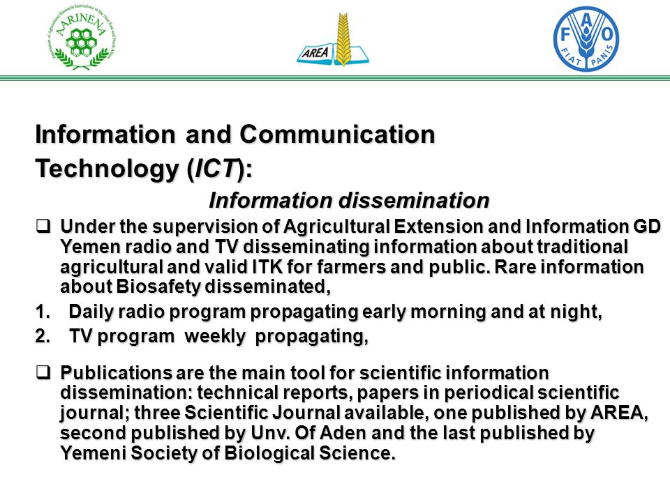 Information and Communication Technology (ICT): Information dissemination Under the supervision of Agricultural Extension and Information GD Yemen radio and TV disseminating information about traditional agricultural and valid ITK for farmers and public.