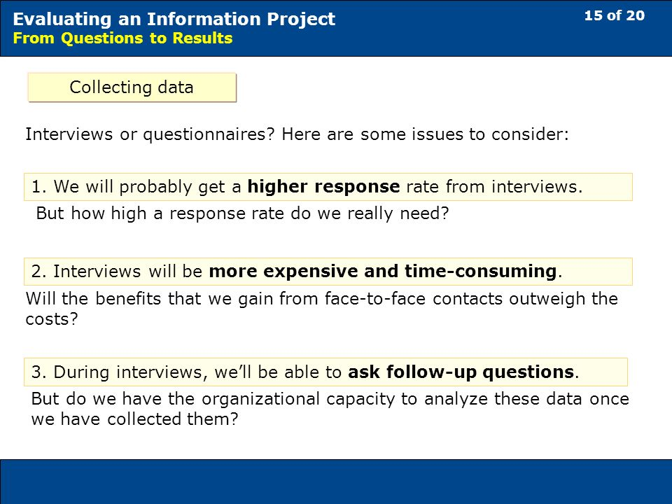 15 of 20 Evaluating an Information Project From Questions to Results Collecting data Interviews or questionnaires.