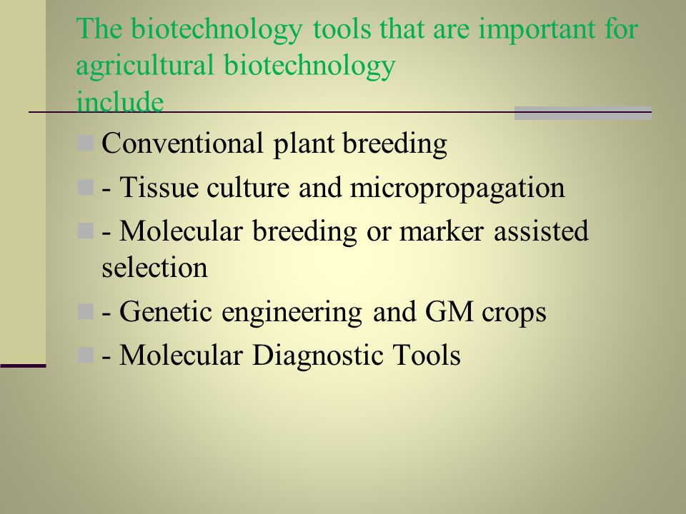 The biotechnology tools that are important for agricultural biotechnology include Conventional plant breeding - Tissue culture and micropropagation -