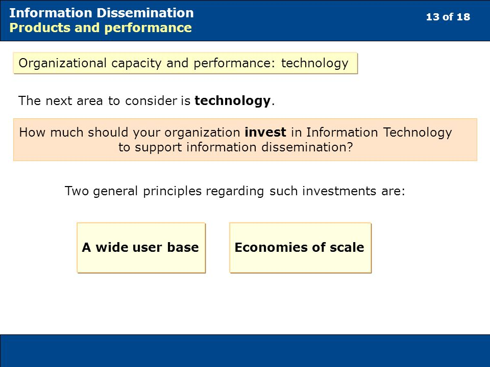 13 of 18 Information Dissemination Products and performance Organizational capacity and performance: technology The next area to consider is technology.