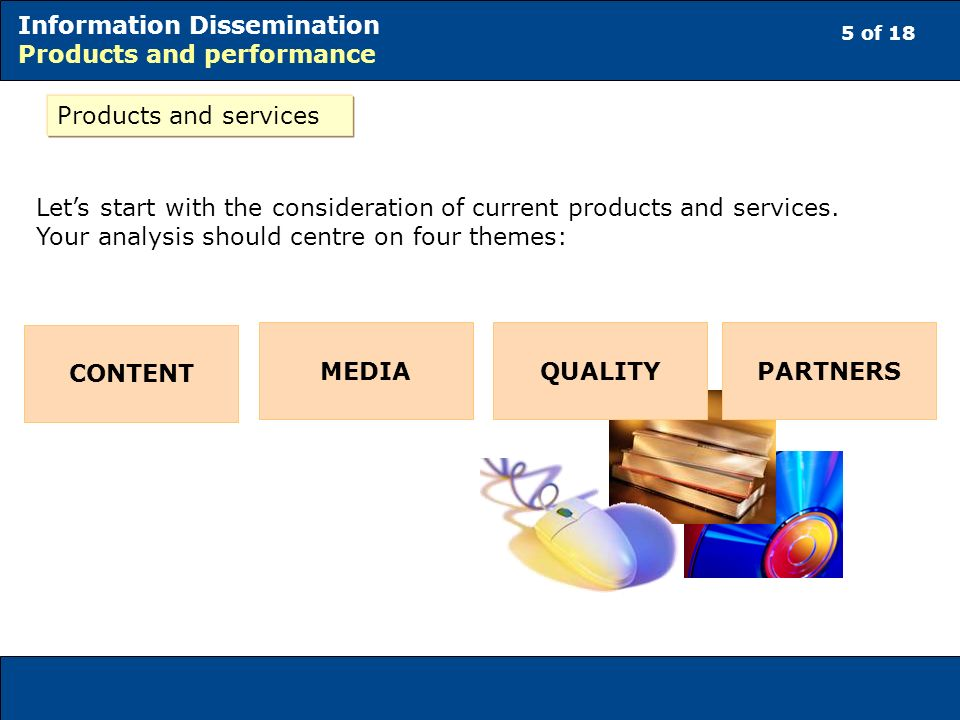 5 of 18 Information Dissemination Products and performance Products and services Lets start with the consideration of current products and services. Y