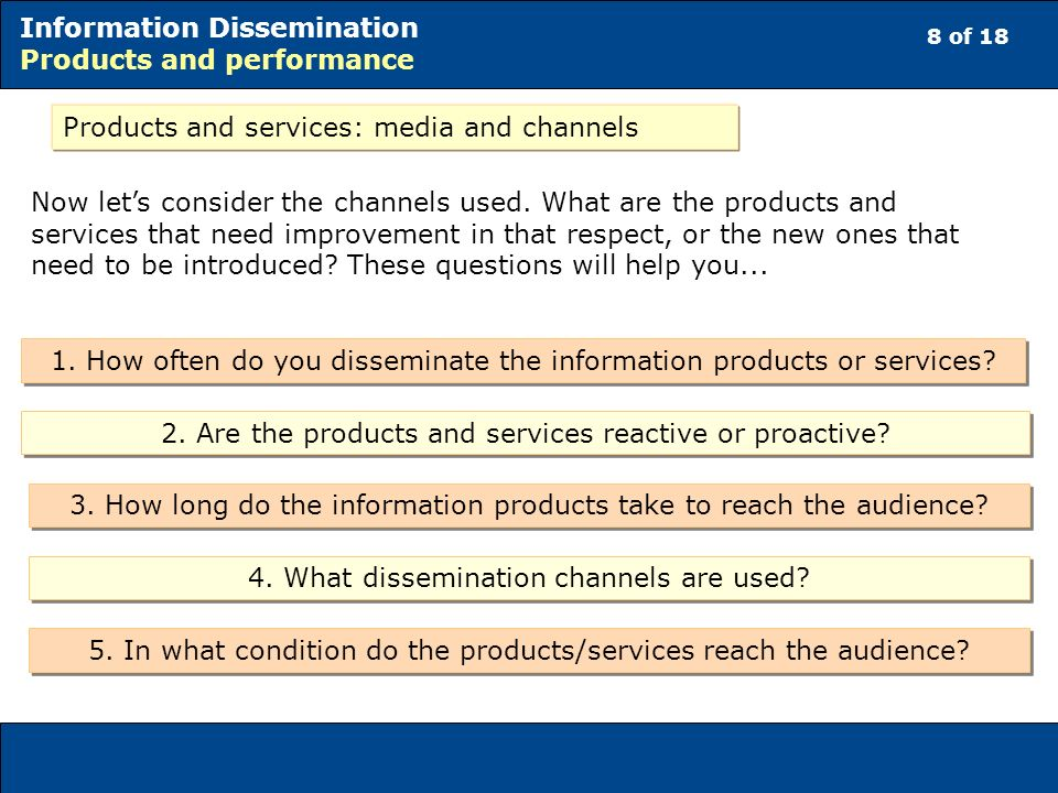 8 of 18 Information Dissemination Products and performance Products and services: media and channels Now lets consider the channels used.