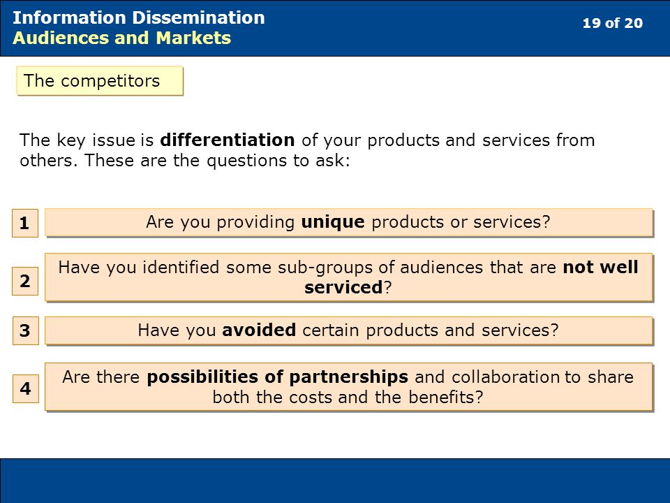 19 of 20 Information Dissemination Audiences and Markets The key issue is differentiation of your products and services from others.