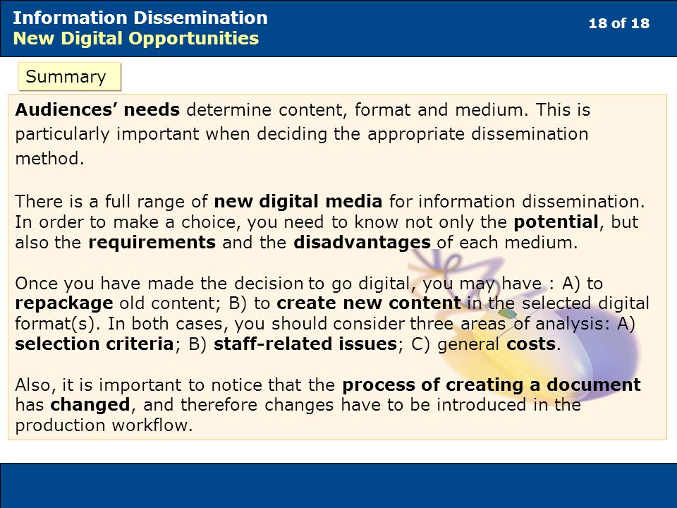 18 of 18 Information Dissemination New Digital Opportunities Summary Audiences needs determine content, format and medium.