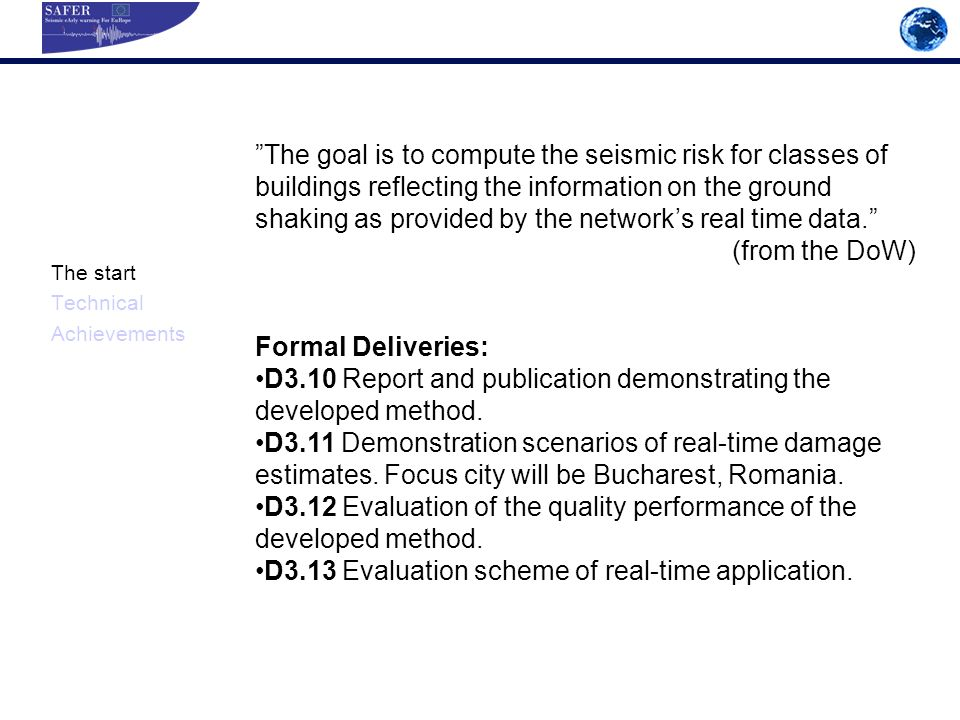 The start Technical Achievements The goal is to compute the seismic risk for classes of buildings reflecting the information on the ground shaking as provided by the networks real time data.