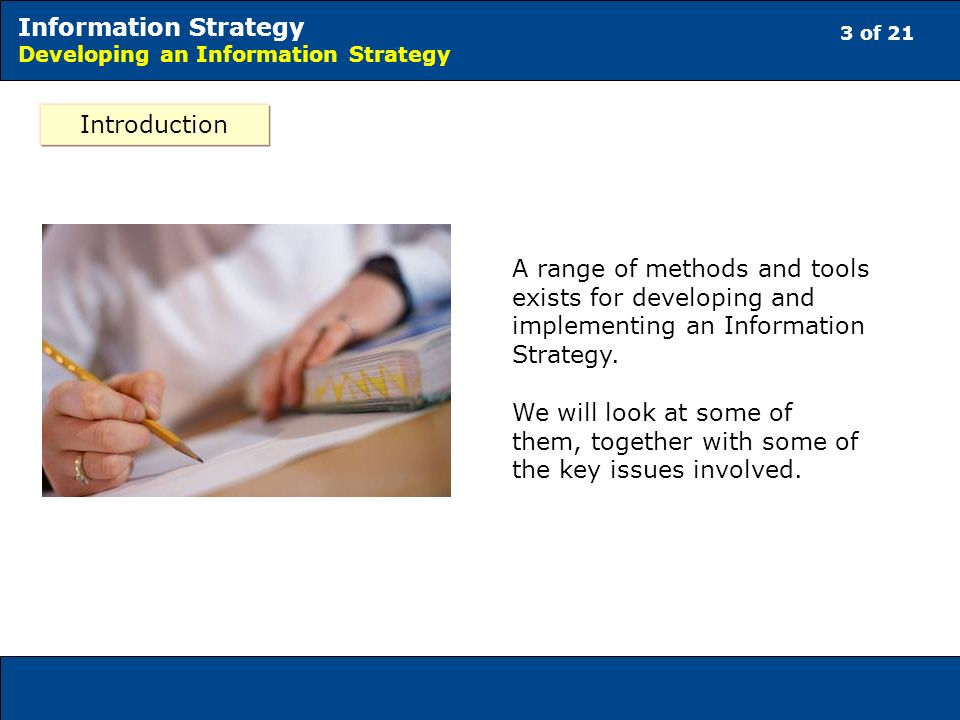 3 of 21 Information Strategy Developing an Information Strategy A range of methods and tools exists for developing and implementing an Information Strategy.