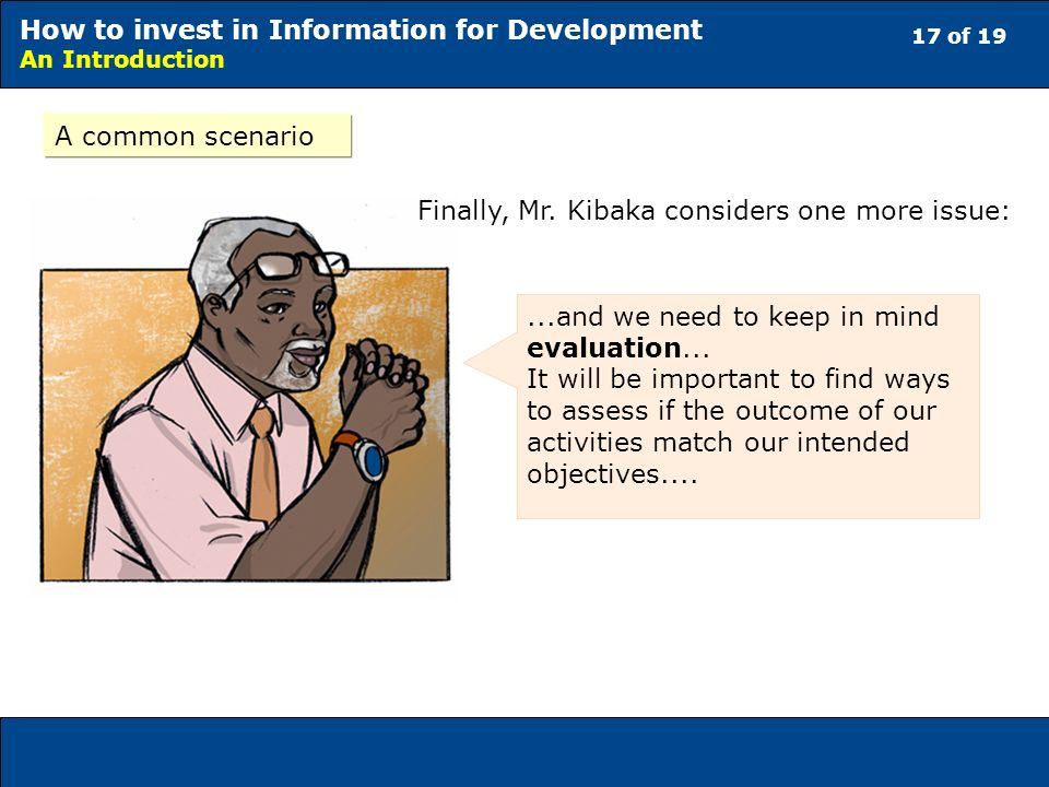 17 of 19 How to invest in Information for Development An Introduction A common scenario...and we need to keep in mind evaluation...