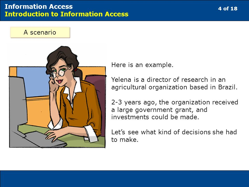 5 of 18 Information Access Introduction to Information Access A scenario We decided which books the library would buy, to which journals it would subscribe, and how much it would spend.....how much time the organization could spend to teach people how to use the library…...