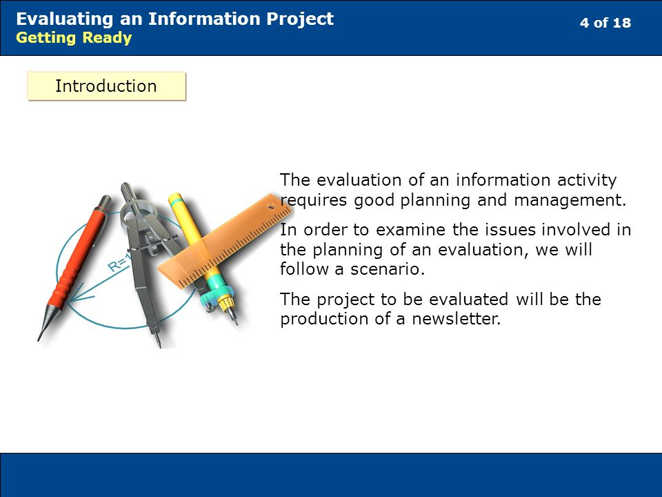 4 of 18 Evaluating an Information Project Getting Ready Introduction The evaluation of an information activity requires good planning and management.