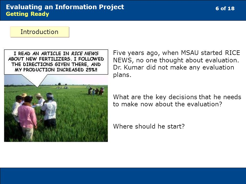 6 of 18 Evaluating an Information Project Getting Ready Five years ago, when MSAU started RICE NEWS, no one thought about evaluation.