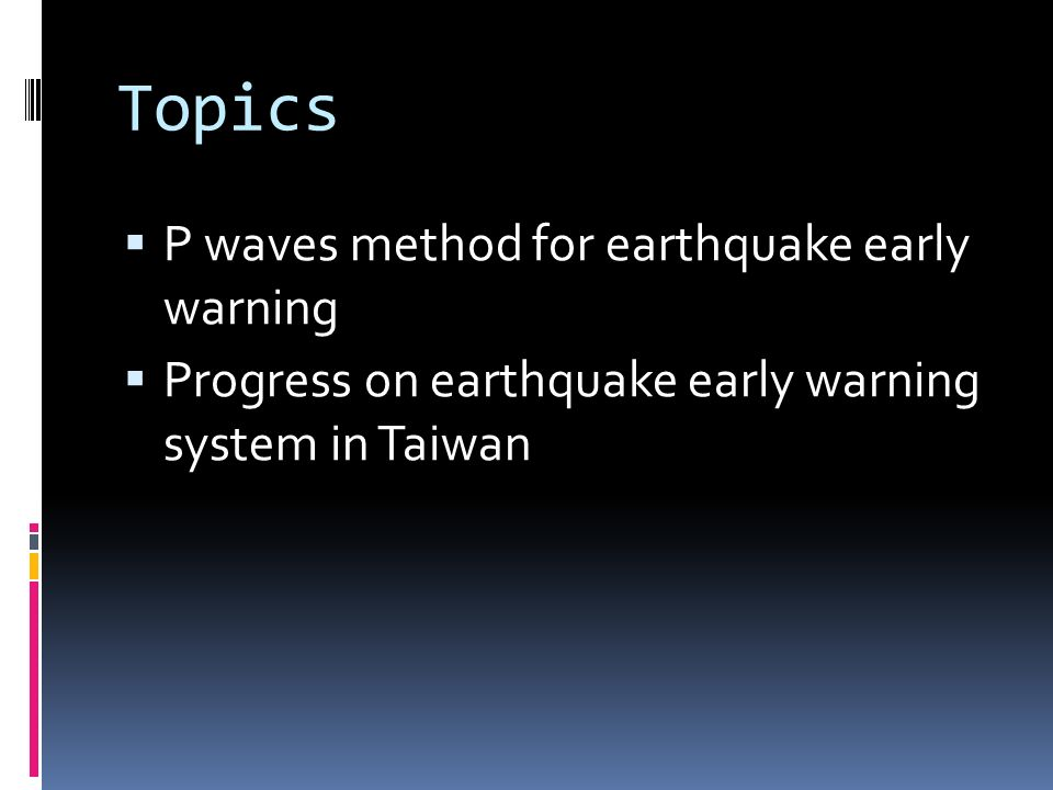 Topics P waves method for earthquake early warning Progress on earthquake early warning system in Taiwan