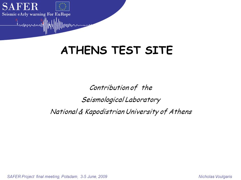 SAFER Project final meeting, Potsdam, 3-5 June, 2009 Nicholas Voulgaris Contribution of the Seismological Laboratory National & Kapodistrian University of Athens ATHENS TEST SITE