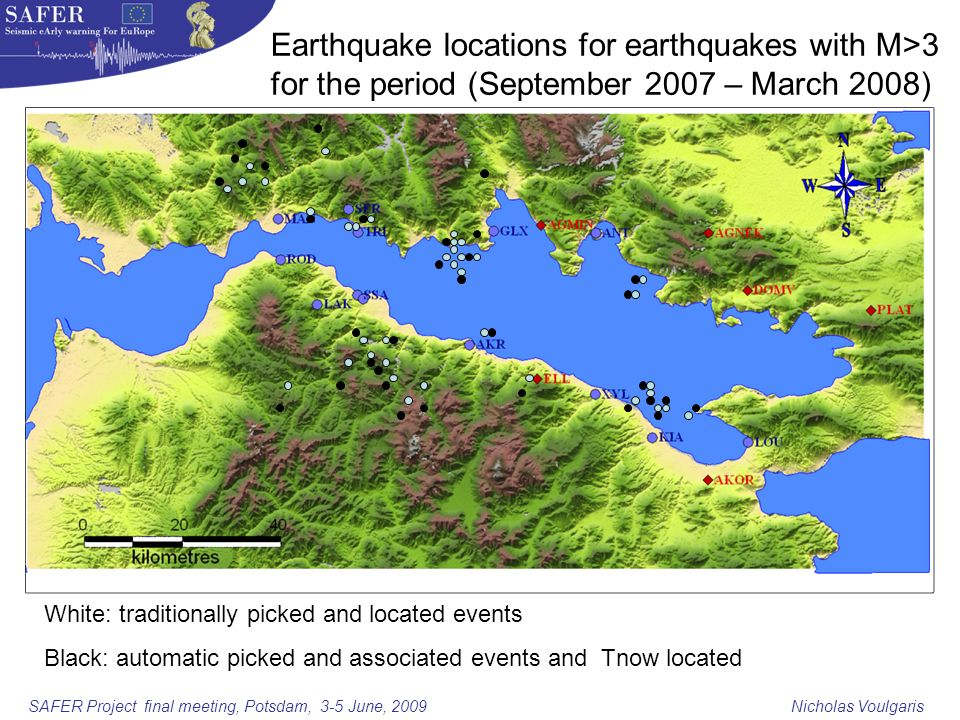 SAFER Project final meeting, Potsdam, 3-5 June, 2009 Nicholas Voulgaris White: traditionally picked and located events Black: automatic picked and associated events and Tnow located Earthquake locations for earthquakes with M>3 for the period (September 2007 – March 2008)