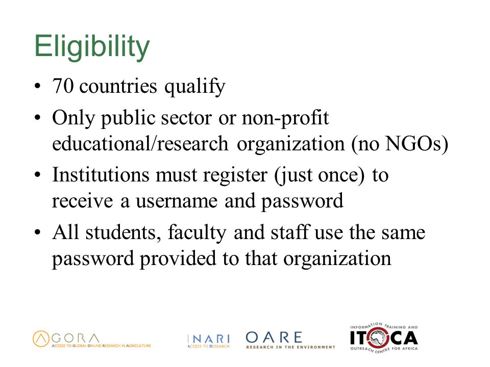 Eligibility 70 countries qualify Only public sector or non-profit educational/research organization (no NGOs) Institutions must register (just once) t