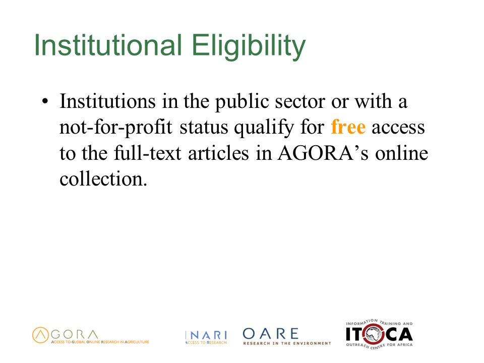 Institutional Eligibility Institutions in the public sector or with a not-for-profit status qualify for free access to the full-text articles in AGORAs online collection.