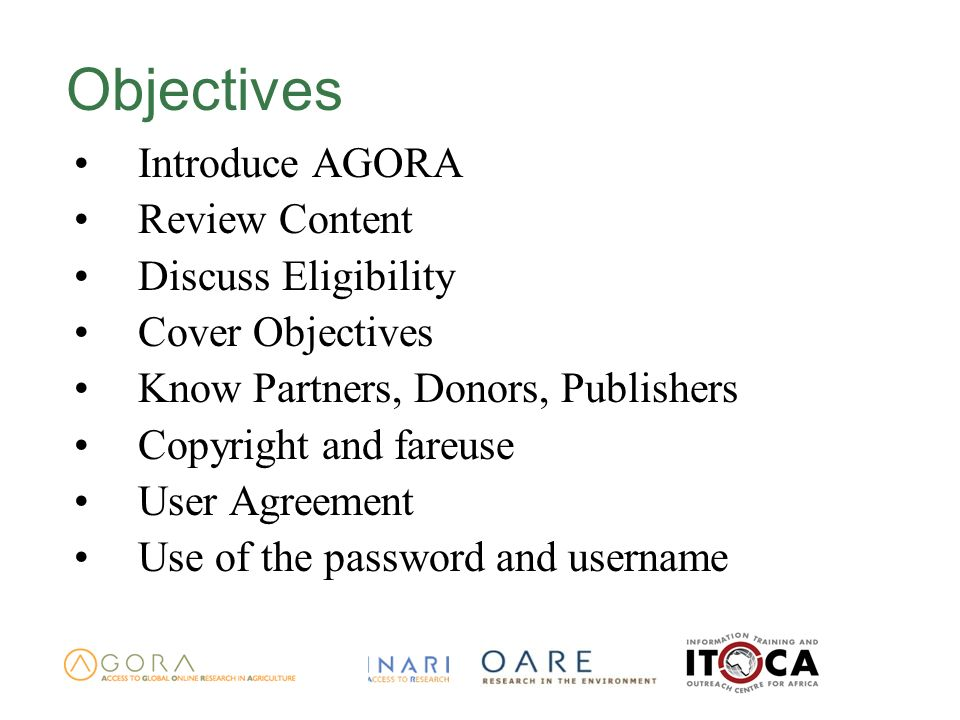 Objectives Introduce AGORA Review Content Discuss Eligibility Cover Objectives Know Partners, Donors, Publishers Copyright and fareuse User Agreement