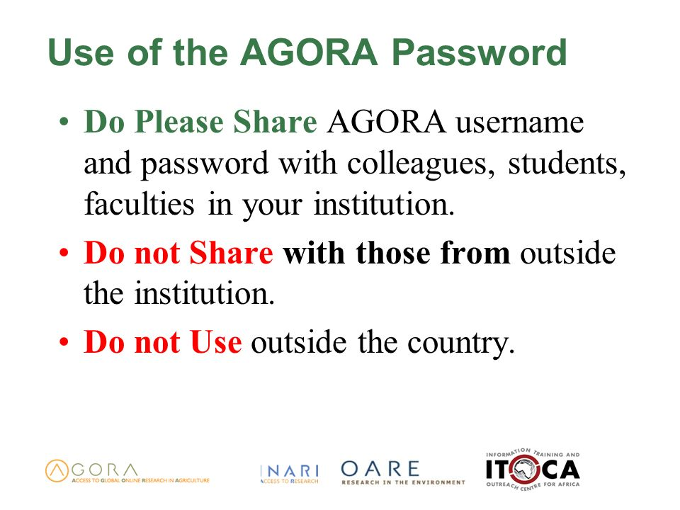 Use of the AGORA Password Do Please Share AGORA username and password with colleagues, students, faculties in your institution. Do not Share with thos