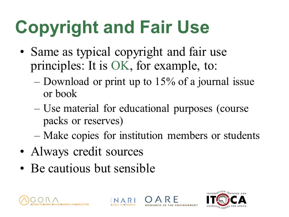 Copyright and Fair Use Same as typical copyright and fair use principles: It is OK, for example, to: –Download or print up to 15% of a journal issue o