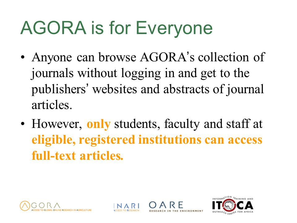 AGORA is for Everyone Anyone can browse AGORA s collection of journals without logging in and get to the publishers websites and abstracts of journal