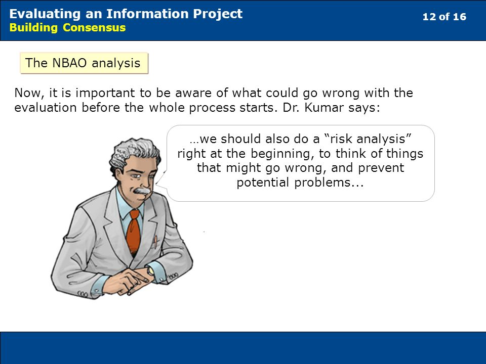 12 of 16 Evaluating an Information Project Building Consensus The NBAO analysis Now, it is important to be aware of what could go wrong with the evaluation before the whole process starts.
