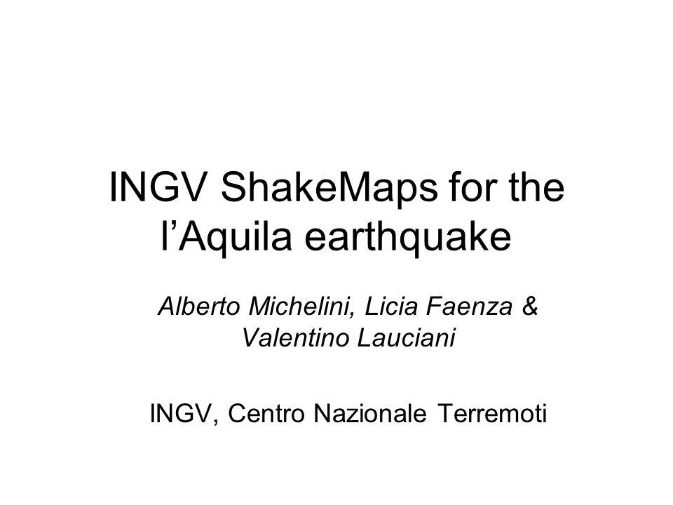INGV ShakeMaps for the lAquila earthquake Alberto Michelini, Licia Faenza & Valentino Lauciani INGV, Centro Nazionale Terremoti