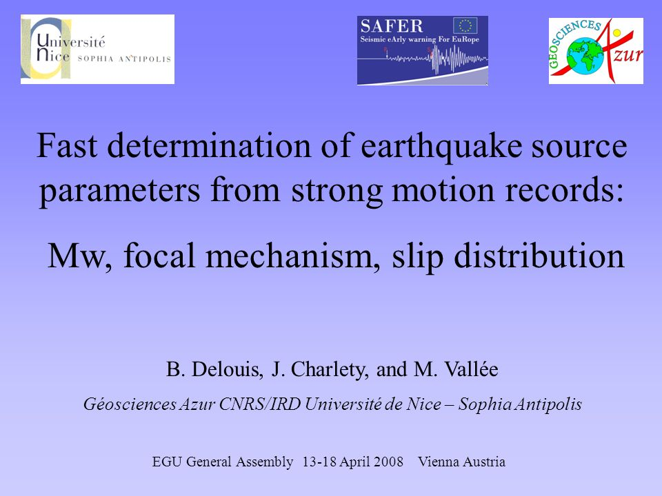 Fast determination of earthquake source parameters from strong motion records: Mw, focal mechanism, slip distribution B.