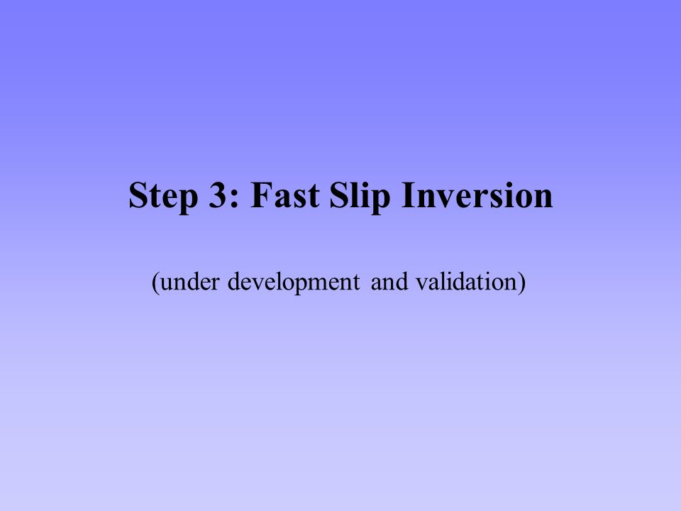 Step 3: Fast Slip Inversion (under development and validation)