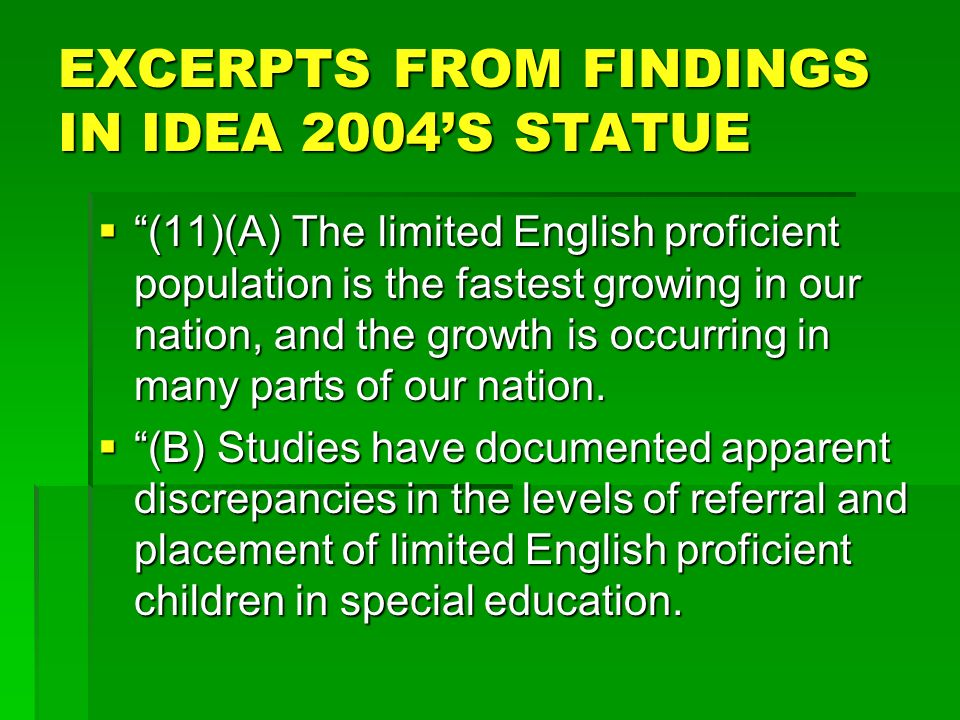 EXCERPTS FROM FINDINGS IN IDEA 2004S STATUE (11)(A) The limited English proficient population is the fastest growing in our nation, and the growth is
