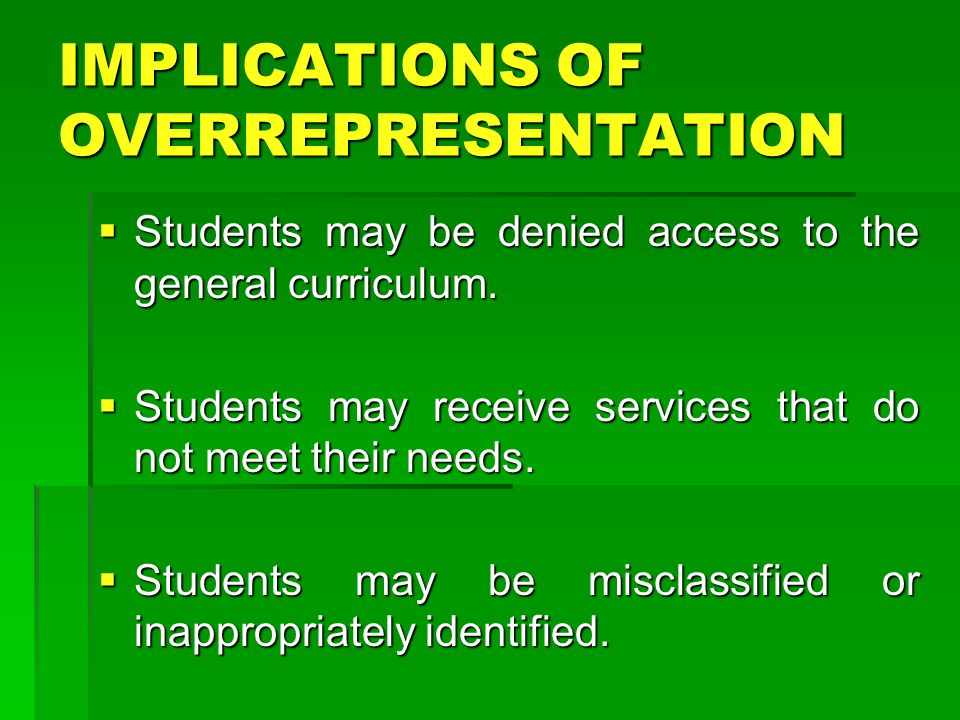 IMPLICATIONS OF OVERREPRESENTATION Students may be denied access to the general curriculum. Students may be denied access to the general curriculum. S