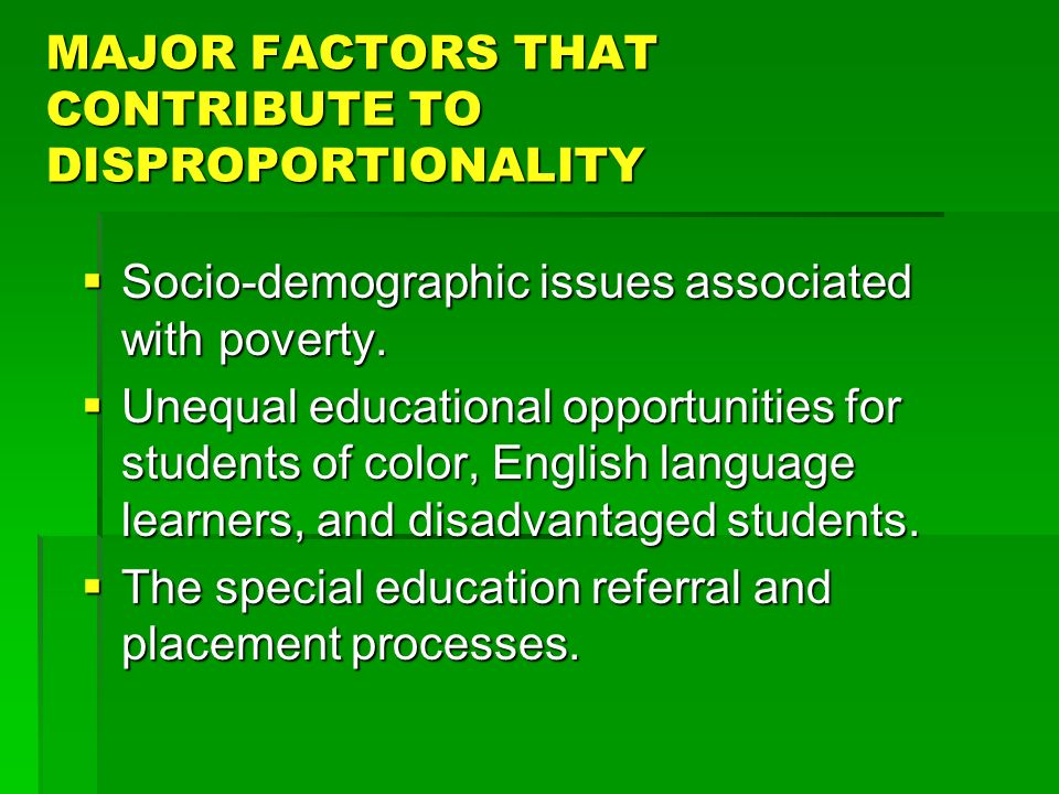 MAJOR FACTORS THAT CONTRIBUTE TO DISPROPORTIONALITY Socio-demographic issues associated with poverty. Socio-demographic issues associated with poverty