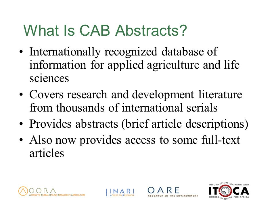 What Is CAB Abstracts? Internationally recognized database of information for applied agriculture and life sciences Covers research and development li