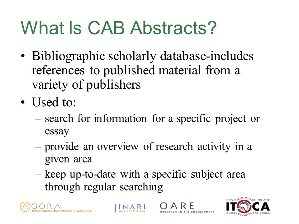 What Is CAB Abstracts? Bibliographic scholarly database-includes references to published material from a variety of publishers Used to: –search for in