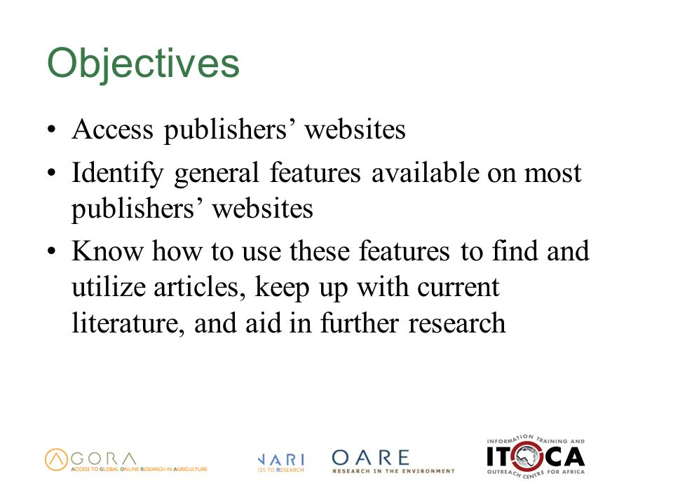 Objectives Access publishers websites Identify general features available on most publishers websites Know how to use these features to find and utilize articles, keep up with current literature, and aid in further research