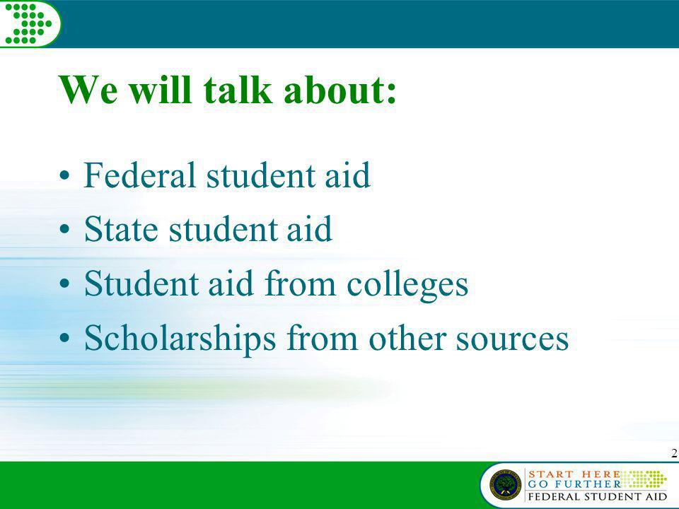 3 We will answer: What is financial aid.Who can get it.