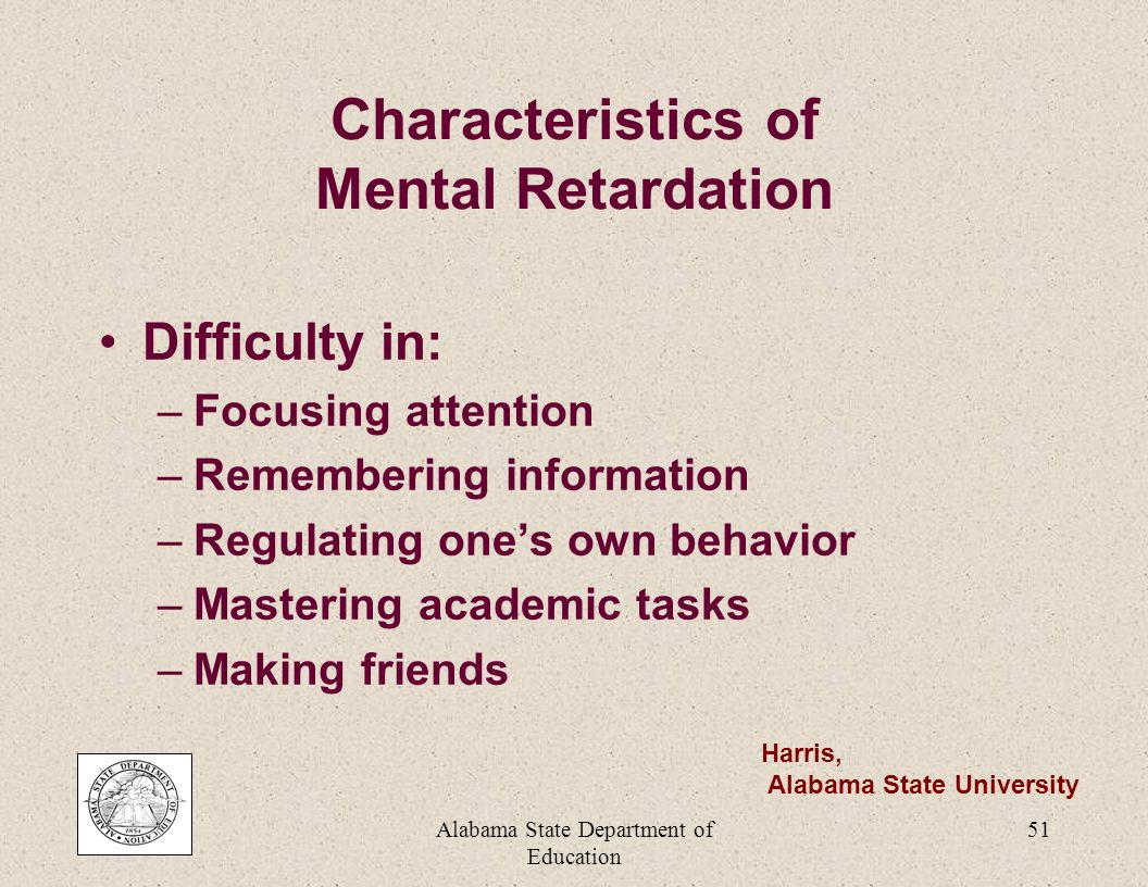 Alabama State Department of Education 50 IRRESPONSIBLE Disability Characteristics SLOWLEARNER AGGRESSIVE HYPERACTIVE UNMOTIVATED IMPULSIVE DEFIANT WITHDRAWN